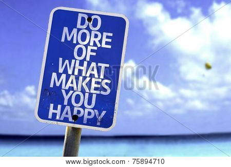 Do More Of What Makes You Happy sign with a beach on background