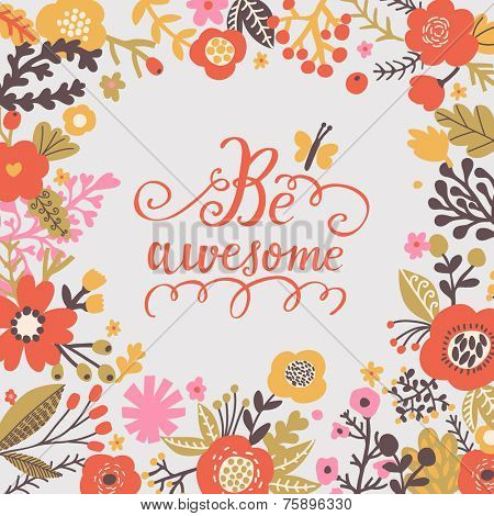 Be awesome. Stylish floral card in bright summer colors. Romantic card with cute small butterfly