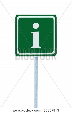 Info Sign In Green, White I Letter Icon And Frame, Isolated Roadside Information Signage On Post