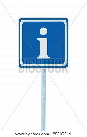 Info Sign In Blue, White I Letter Icon And Frame, Isolated Roadside Information Signage On Pole Post