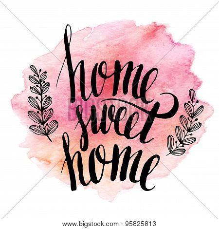 Home sweet home, hand drawn inspiration lettering quote