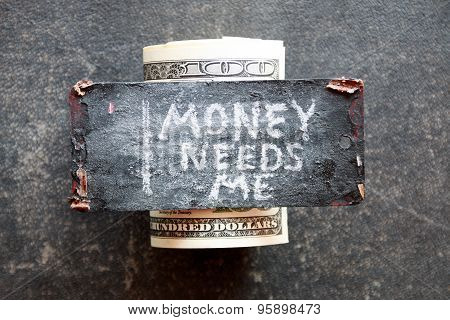 Money Needs Me Concept.