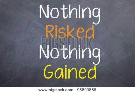 Nothing Risked Nothing Gained