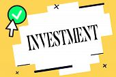 Conceptual Hand Writing Showing Investment. Business Photo Text Action Or Process Of Investing Money poster