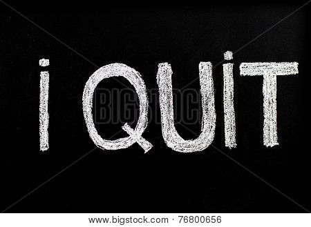 I Quit Message, Handwriting With Chalk On Blackboard