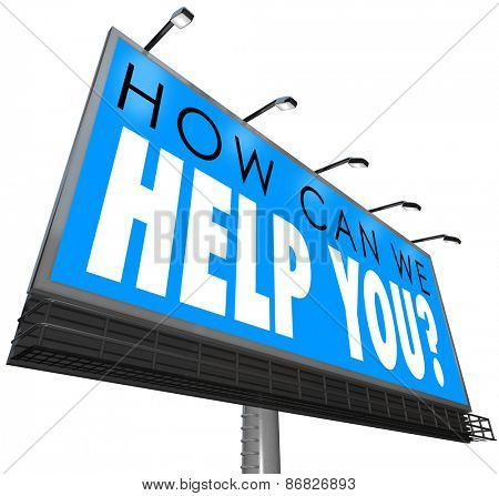 How Can We Help You words in a question on a billboard or large outdoor sign or banner to illustrate great customer support, service or attention