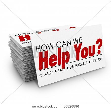 How Can We Help You words on a business card stack to illustrate great customer service, attention and support