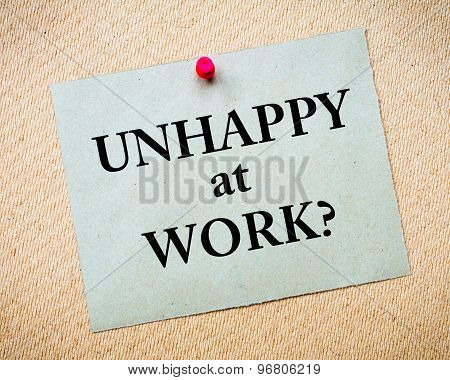 Unhappy At Work? Message Written On Paper Note