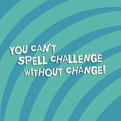 Text Sign Showing You Can T Spell Challenge Without Change. Conceptual Photo Make Changes To Accompl poster