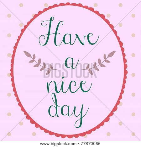 Have a nice day poster polkadot hand drawn style