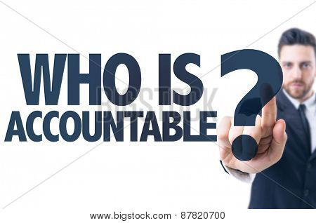 Business man pointing the text: Who Is Accountable?