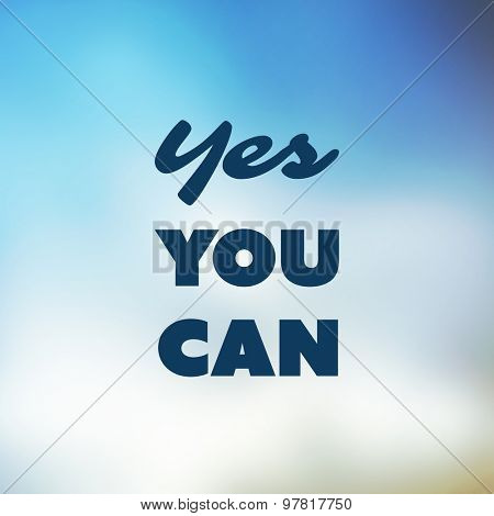 Yes You Can - Inspirational Quote, Slogan, Saying - Success Concept Illustration with Label on Shimmering Blue Blurry Background
