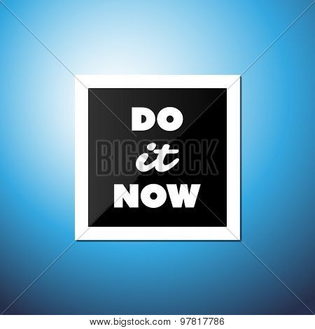 Do It Now - Inspirational Quote, Slogan, Saying, Writing - Abstract Success Concept Design, Illustration with Label and Natural Background, Blue Sky and Sunshine