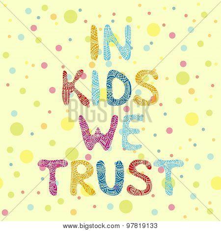 In kids we trust. Vector card