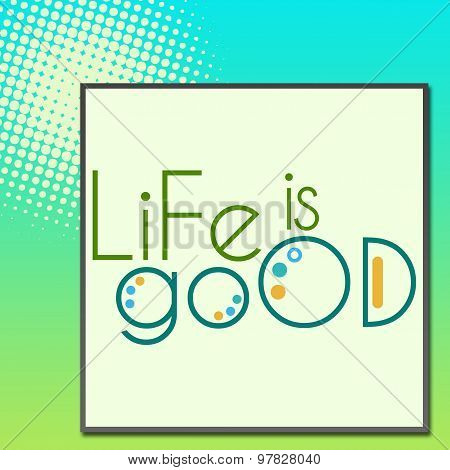Life Is Good Green Turquoise Background