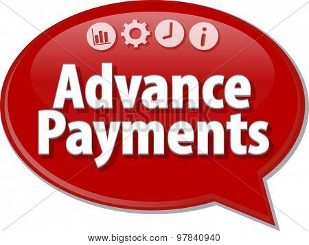 Speech bubble dialog illustration of business term saying Advance Payments