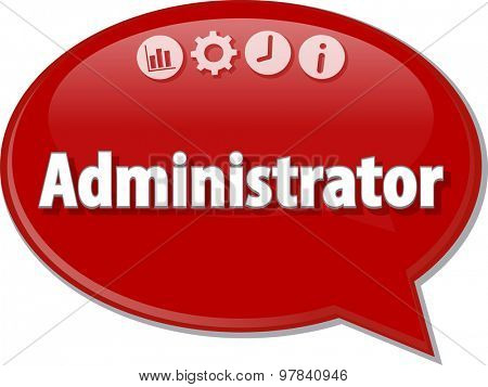 Speech bubble dialog illustration of business term saying Administrator