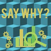 Conceptual Hand Writing Showing Say Whyquestion. Business Photo Showcasing Give An Explanation Expre poster
