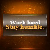 stock photo of philosophical  - Work hard stay humble - JPG