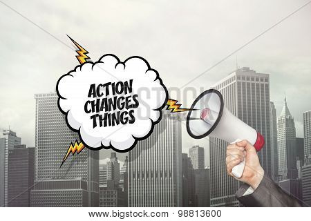 Action changes things text on speech bubble and businessman hand holding megaphone