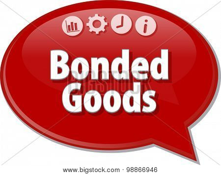 Speech bubble dialog illustration of business term saying Bonded Goods