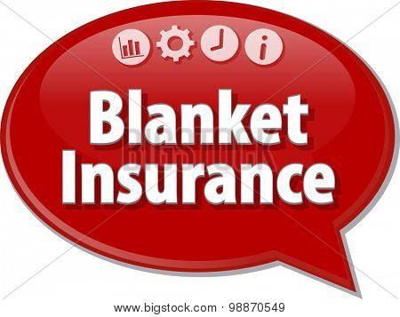 Speech bubble dialog illustration of business term saying Blanket Insurance