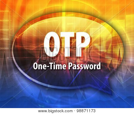 Speech bubble illustration of information technology acronym abbreviation term definition OTP One Time Password