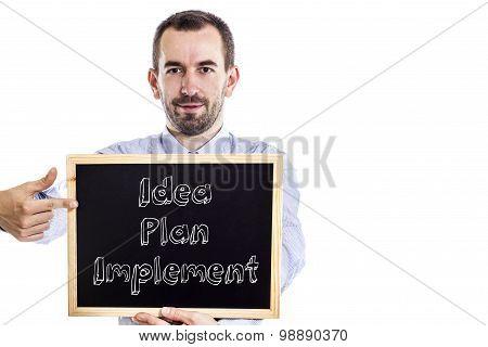 Idea – Plan – Implement
