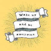 Wake up and be awesome. Inspiration quote. Vintage hand-drawn quote on ribbon.  poster