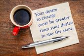 Your desire to change must be greater than your desire to stay the same - inspirational handwriting  poster