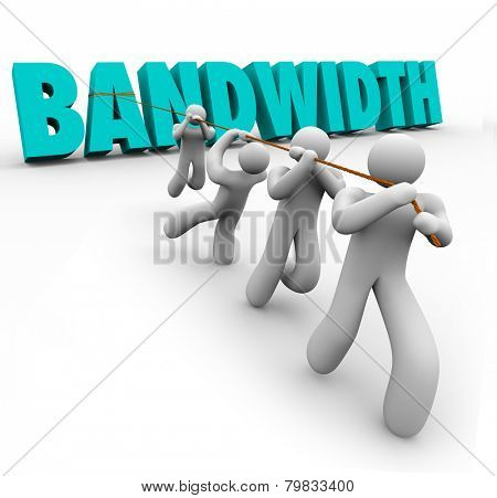 Bandwidth word in 3d letters pulled by a team of people to illustrate limited resources to do work and complete a project