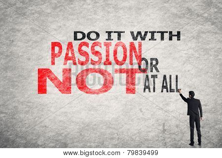 Asian businessman write text on wall, Do It With Passion Or Not At All
