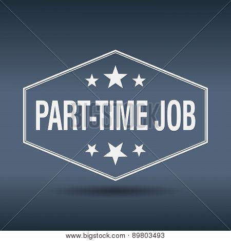 Part-time Job Hexagonal White Vintage Retro Style Label