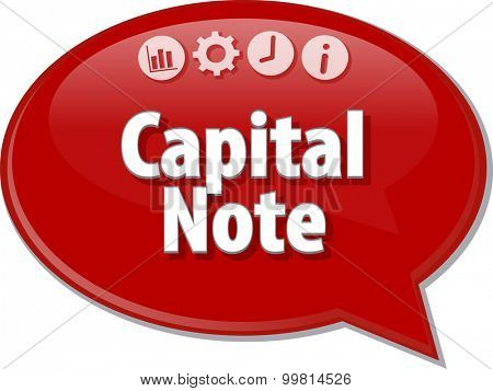 Speech bubble dialog illustration of business term saying Capital Note