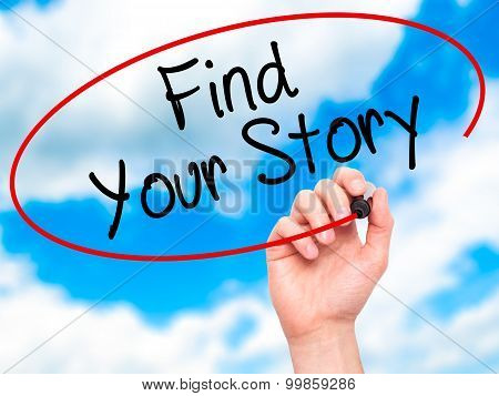 Man Hand writing Find Your Story with black marker on visual screen.