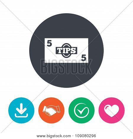 Tips sign icon. Cash money symbol.