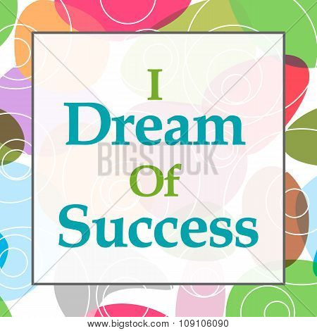 I Dream Of Success Colorful Background