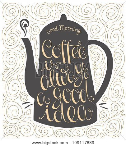 Coffee is always a good idea hand drawn letter poster.