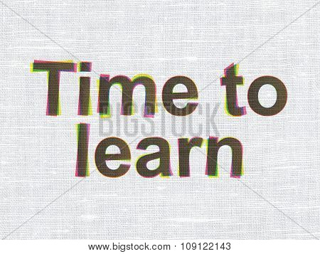 Time concept: Time to Learn on fabric texture background