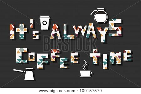 It`s always coffee time. Words made with pattern. Vector illustration