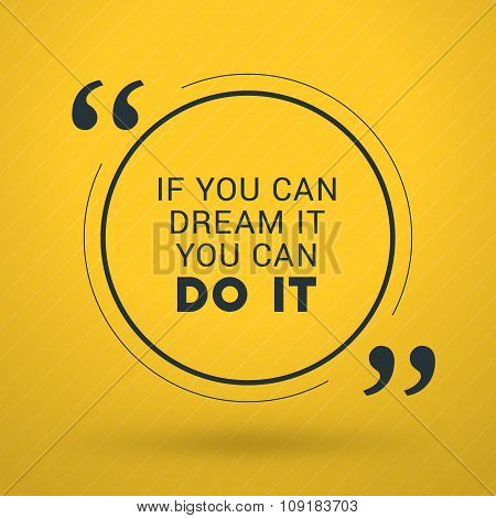 Inspirational And Motivational Typographic Quote Vector Poster Design. If You Can Dream It You Can D