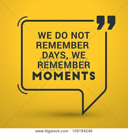 Inspirational And Motivational Typographic Quote Vector Poster Design. We Do Not Remember Days, We R