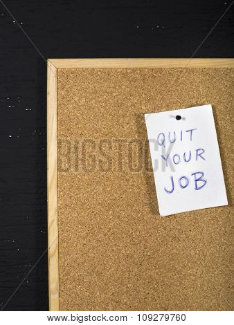 Quit your job message on office cork board. Employment concept