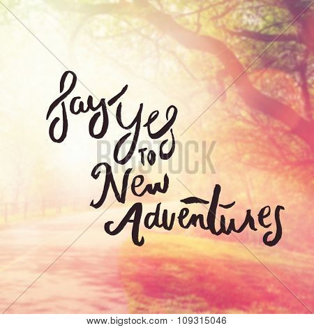 Inspirational Typographic Quote - say yes to new adventures