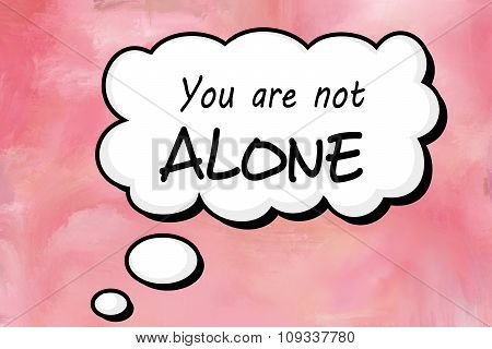 You are not alone message in speech balloon