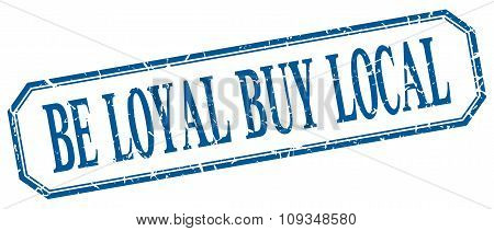Be Loyal Buy Local Square Blue Grunge Vintage Isolated Label
