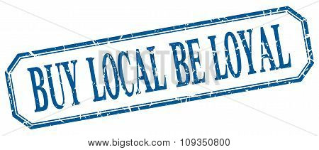 Buy Local Be Loyal Square Blue Grunge Vintage Isolated Label