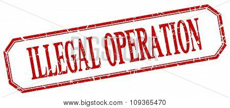 Illegal Operation Square Red Grunge Vintage Isolated Label