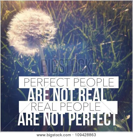 Inspirational Typographic Quote - Perfect people are not real, real people are not perfect