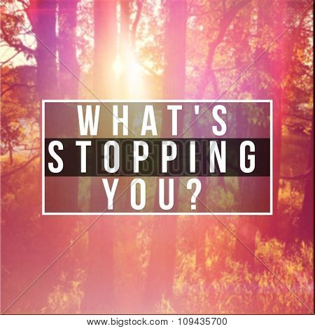 Inspirational Typographic Quote - What's stopping you?